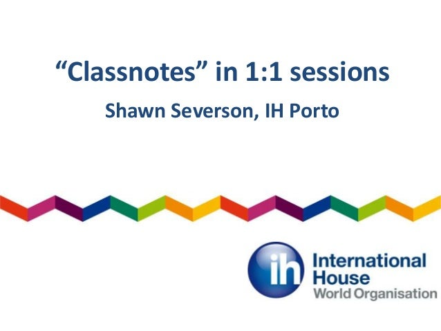"""Classnotes"" in 1:1 sessions Shawn Severson, IH Porto"