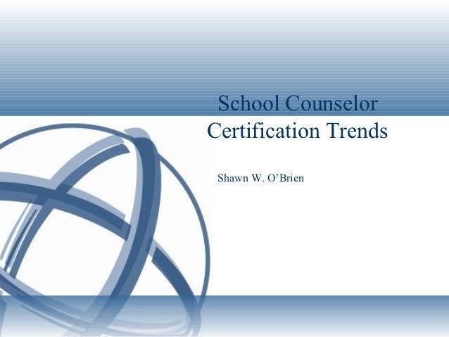 School CounselorCertification Trends Shawn W. O'Brien