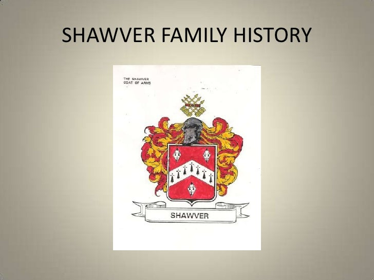 SHAWVER FAMILY HISTORY<br />