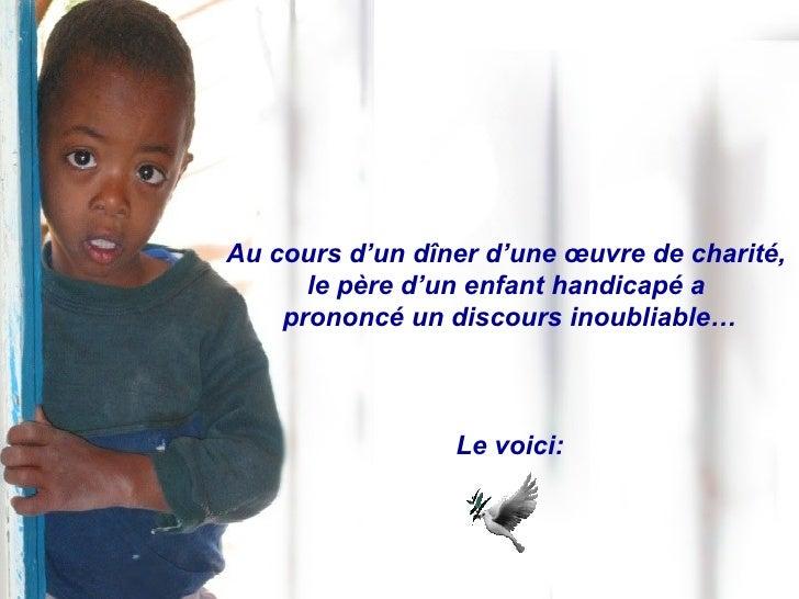 Au cours d'un dîner d'une œuvre de charité,  le père d'un enfant handicapé a  prononcé un discours inoubliable… Le voici: