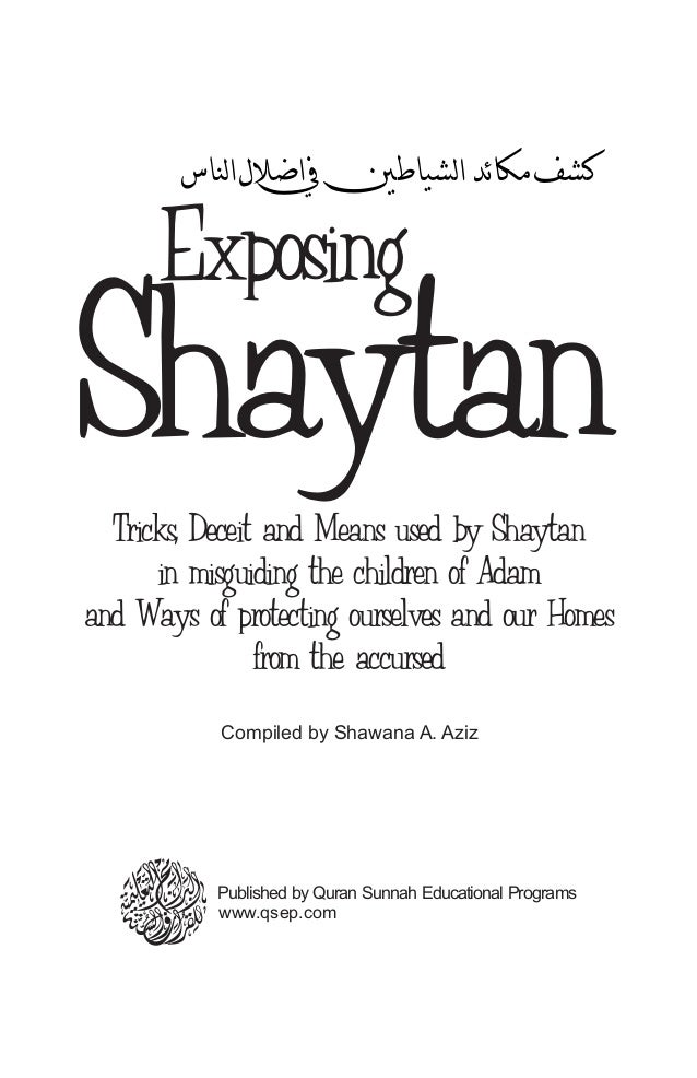Exposing ShaytanTricks, Deceit and Means used by Shaytan in misguiding the children of Adam and Ways of protecting ourselv...