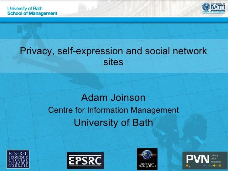 Privacy, self-expression and social network sites <ul><li>Adam Joinson </li></ul><ul><li>Centre for Information Management...