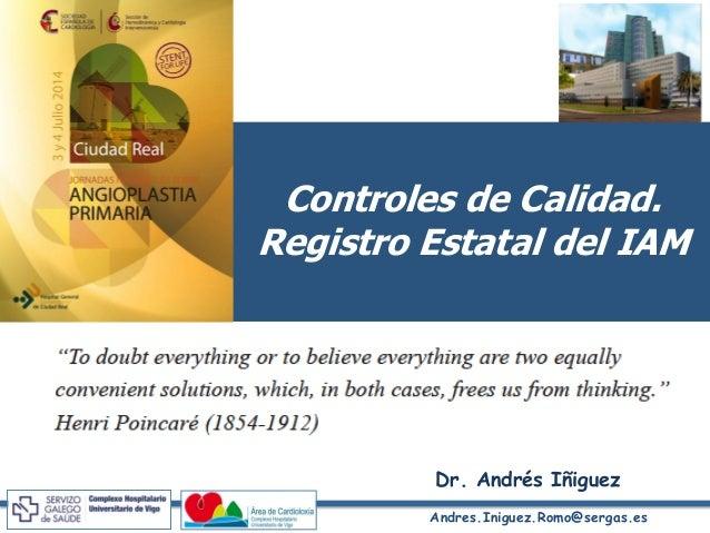Andres.Iniguez.Romo@sergas.es Dr. Andrés Iñiguez Controles de Calidad. Registro Estatal del IAM