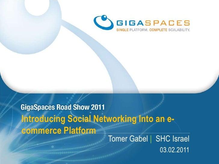 Introducing Social Networking Into an e-commerce Platform<br />Tomer Gabel |  SHC Israel<br />03.02.2011<br />