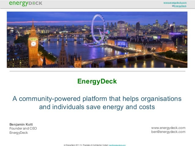 www.energydeck.com @EnergyDeck  EnergyDeck A community-powered platform that helps organisations and individuals save ener...