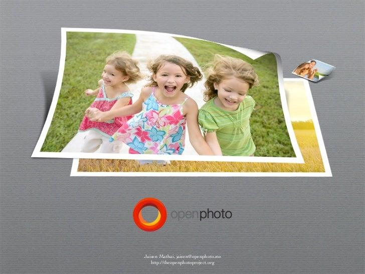 Jaisen Mathai, jaisen@openphoto.me   http://theopenphotoproject.org