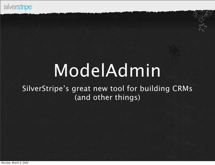 ModelAdmin                 SilverStripe's great new tool for building CRMs                                 (and other thin...