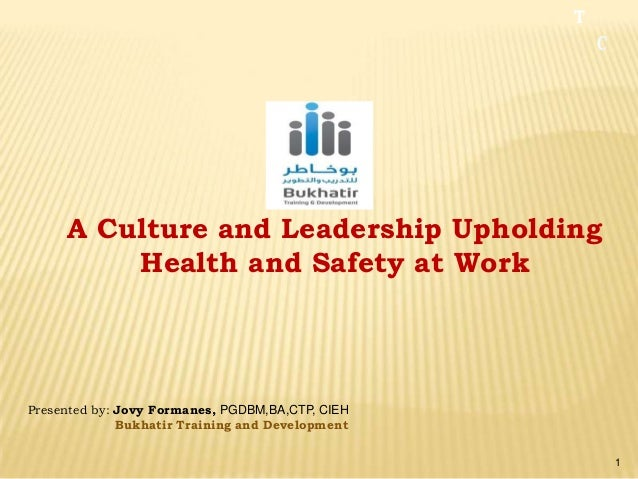 A Culture and Leadership Upholding         Health and Safety at WorkPresented by: Jovy Formanes, PGDBM,BA,CTP, CIEH       ...