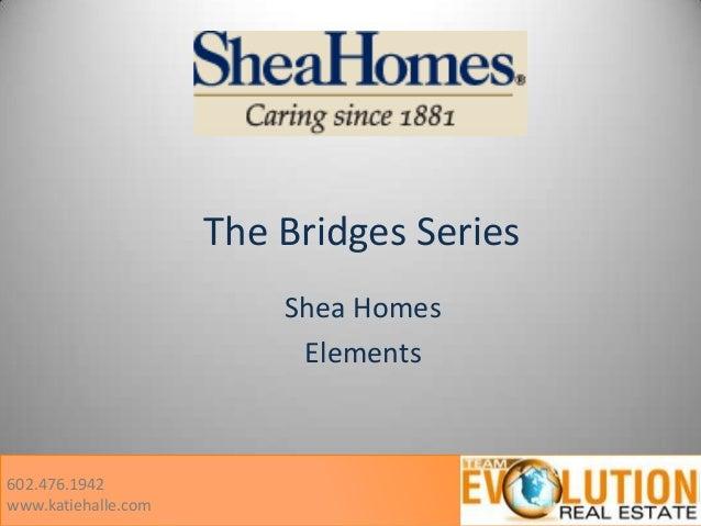 The Bridges Series Shea Homes Elements  602.476.1942 www.katiehalle.com