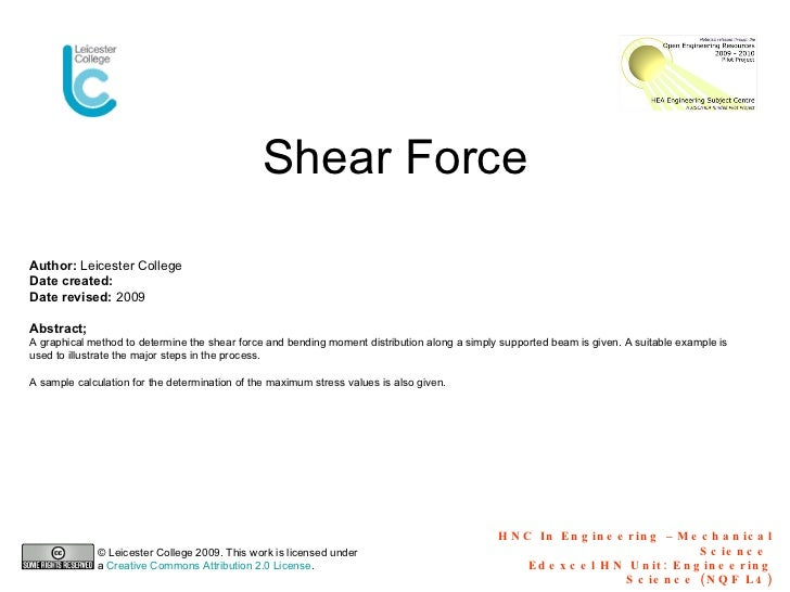 Shear Force HNC In Engineering  –  Mechanical Science  Edexcel HN Unit: Engineering Science (NQF L4) Author:  Leicester Co...