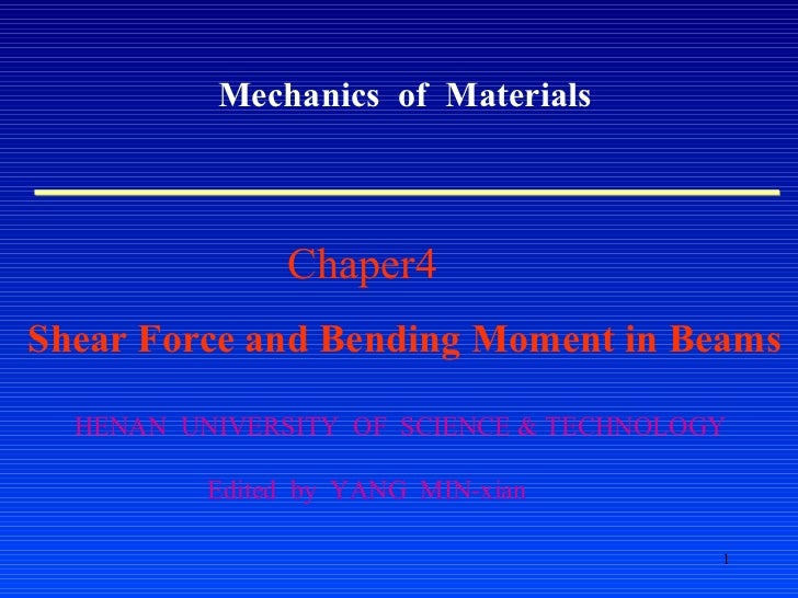 Mechanics  of  Materials Chaper4  Shear Force and Bending Moment in Beams HENAN  UNIVERSITY  OF  SCIENCE & TECHNOLOGY Edit...