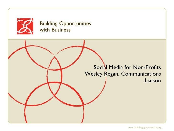 Social Media for Non-Profits Wesley Regan, Communications Liaison