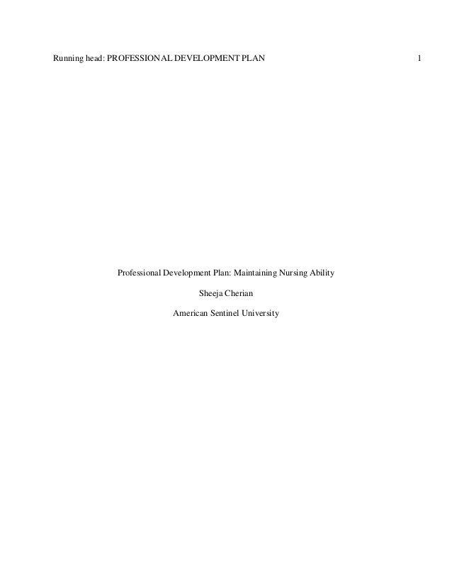 Running head: PROFESSIONAL DEVELOPMENT PLAN 1 Professional Development Plan: Maintaining Nursing Ability Sheeja Cherian Am...