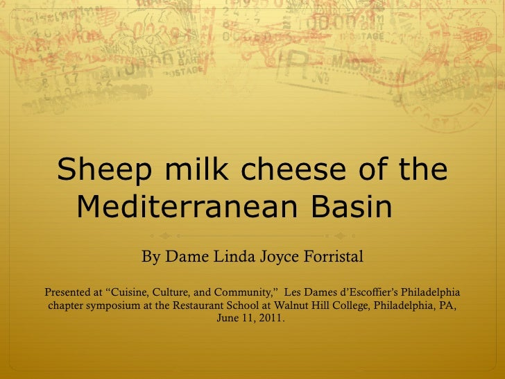 """Sheep milk cheese of the Mediterranean Basin By Dame Linda Joyce Forristal Presented at """"Cuisine, Culture, and Community,""""..."""