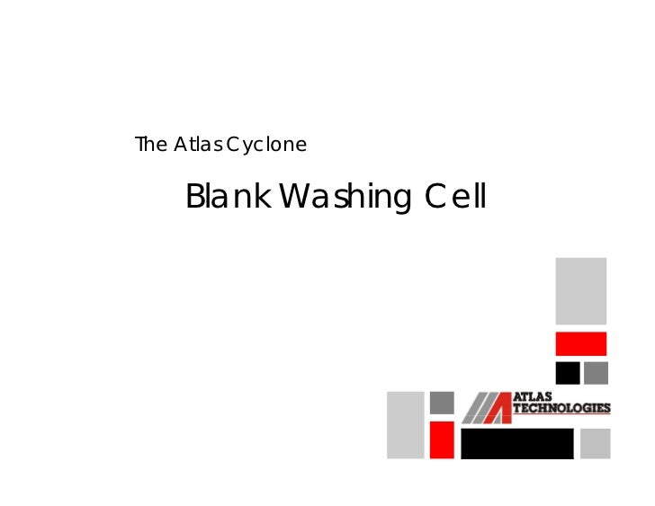 The Atlas Cyclone    Blank Washing Cell