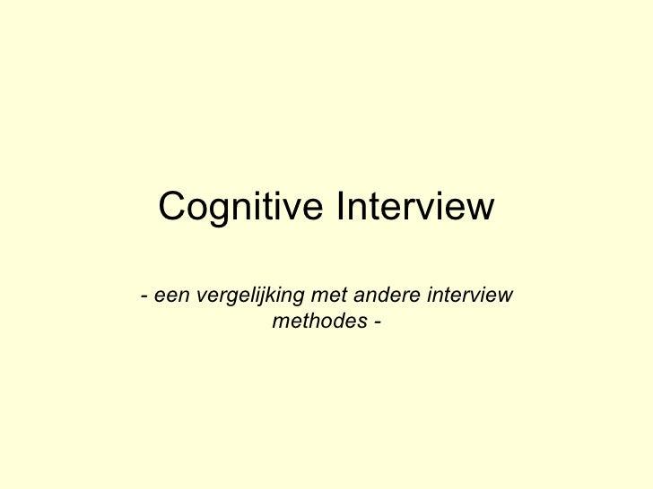 Cognitive Interview - een vergelijking met andere interview methodes -