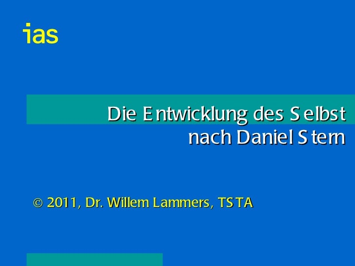 Die Entwicklung des Selbst nach Daniel Stern © 2011, Dr. Willem Lammers, TSTA