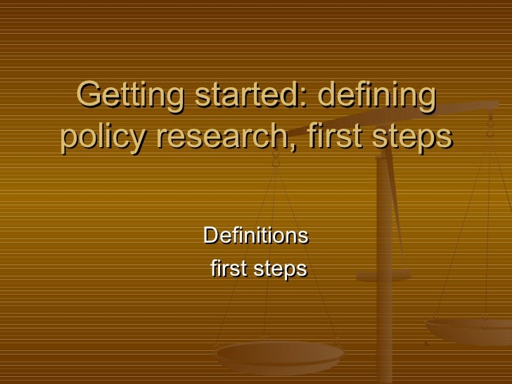 Getting started: definingpolicy research, first steps          Definitions          first steps
