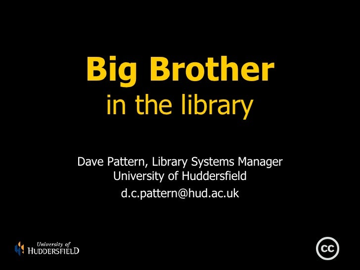 Big Brother in the library Dave Pattern, Library Systems Manager University of Huddersfield [email_address]