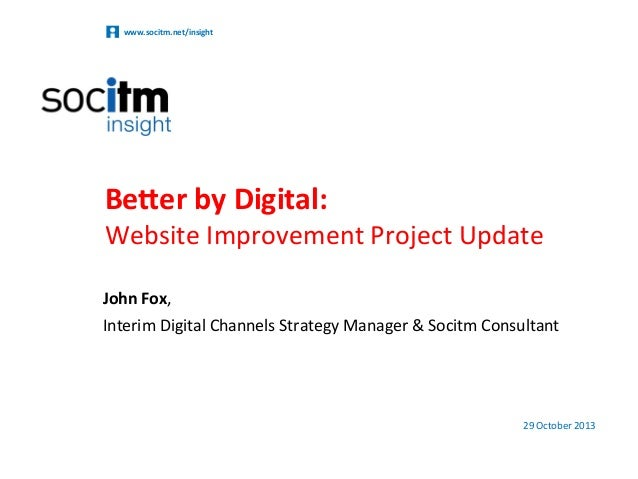 www.socitm.net/insight    Be#er  by  Digital:    Website  Improvement  Project  Update   John  Fox,  ...