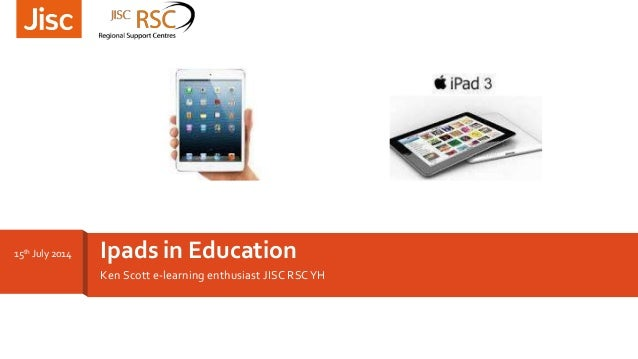 Ken Scott e-learning enthusiast JISC RSCYH Ipads in Education15th July 2014