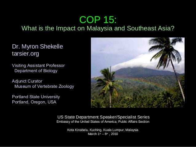 COP 15:     What is the Impact on Malaysia and Southeast Asia?Dr. Myron Shekelletarsier.orgVisiting Assistant Professor De...