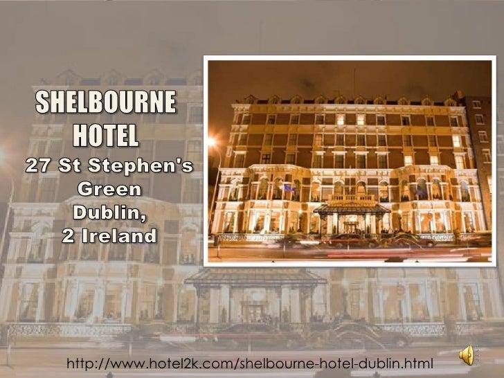 SHELBOURNE<br />HOTEL<br />27 St Stephen's<br />GreenDublin,<br />2 Ireland<br />http://www.hotel2k.com/shelbourne-hotel-d...