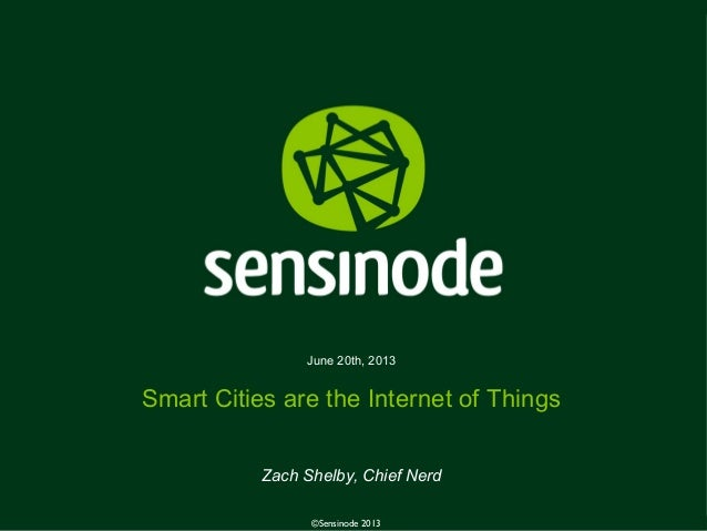 1©Sensinode 2013June 20th, 2013Smart Cities are the Internet of ThingsZach Shelby, Chief Nerd©Sensinode 2013