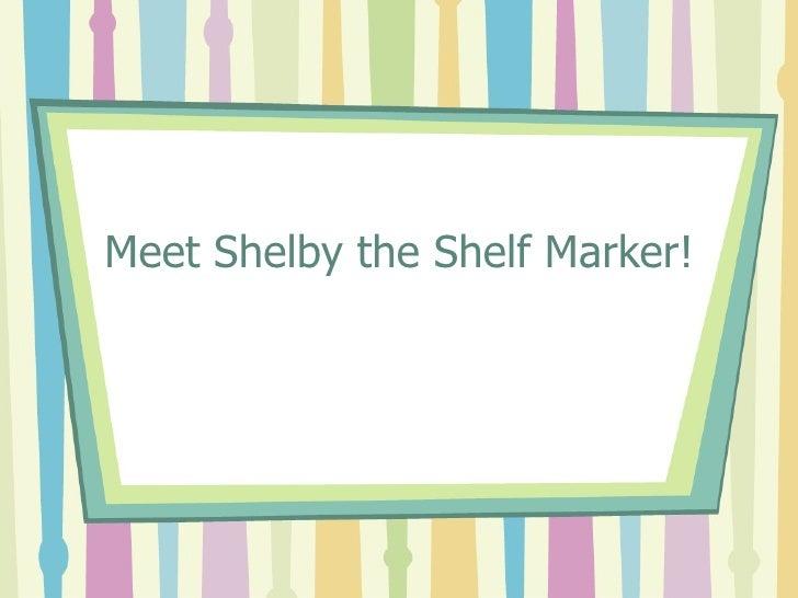 Meet Shelby the Shelf Marker!