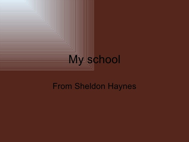 My school From Sheldon Haynes