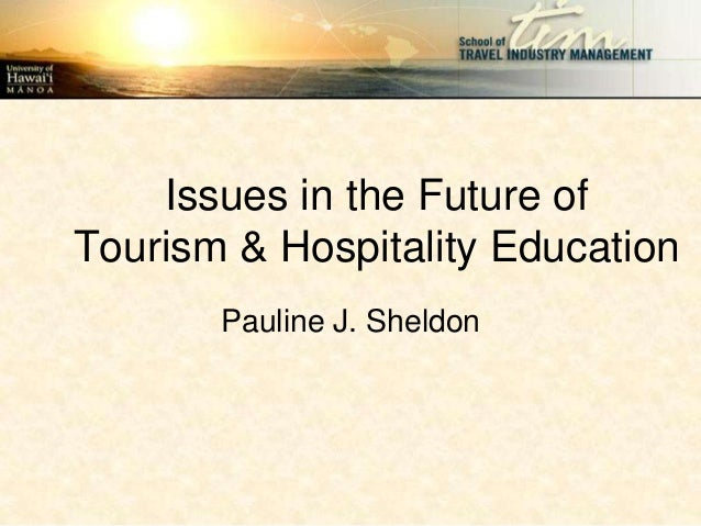 Issues in the Future ofTourism & Hospitality Education       Pauline J. Sheldon