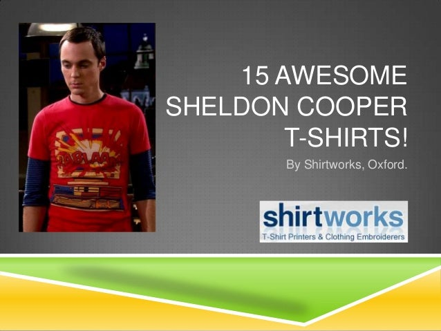 15 AWESOME SHELDON COOPER T-SHIRTS! By Shirtworks, Oxford.