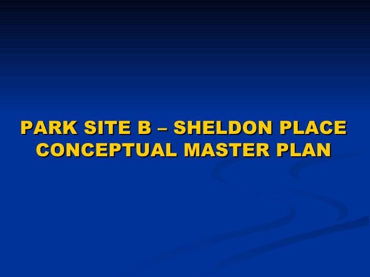 PARK SITE B – SHELDON PLACE CONCEPTUAL MASTER PLAN