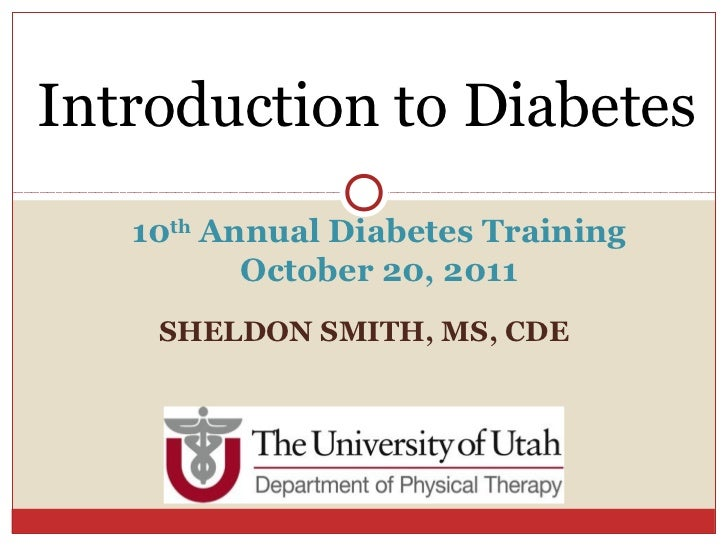 Introduction to Diabetes   10th Annual Diabetes Training          October 20, 2011    SHELDON SMITH, MS, CDE