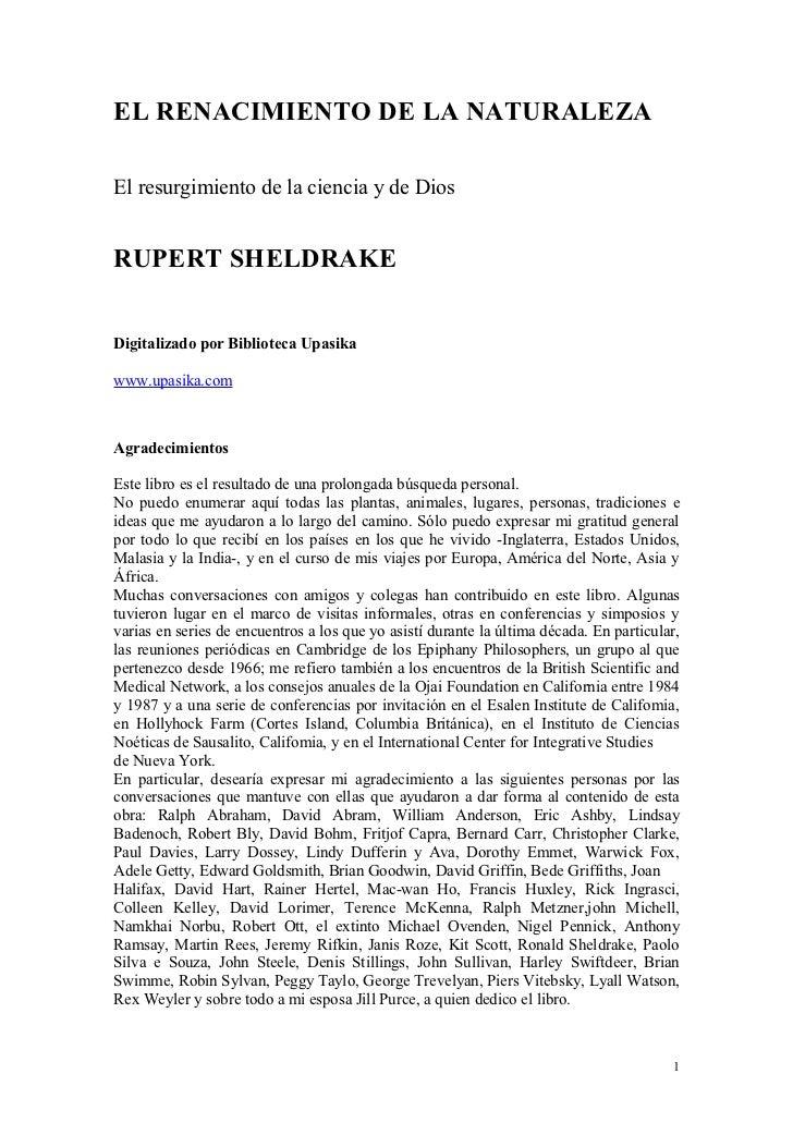 EL RENACIMIENTO DE LA NATURALEZAEl resurgimiento de la ciencia y de DiosRUPERT SHELDRAKEDigitalizado por Biblioteca Upasik...