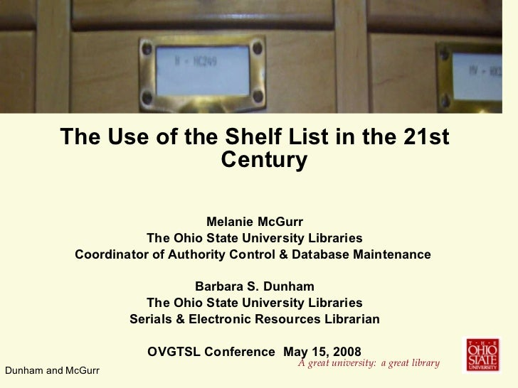 <ul><li>The Use of the Shelf List in the 21st Century </li></ul><ul><li>Melanie McGurr </li></ul><ul><li>The Ohio State Un...