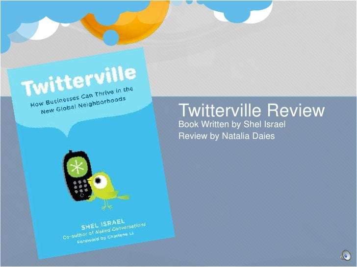 Twitterville Review<br />Book Written by Shel Israel<br />Review by Natalia Daies<br />
