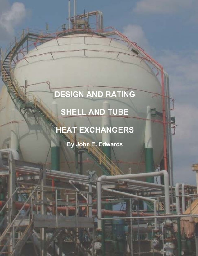 DESIGN AND RATING SHELL AND TUBE HEAT EXCHANGERS By John E. Edwards