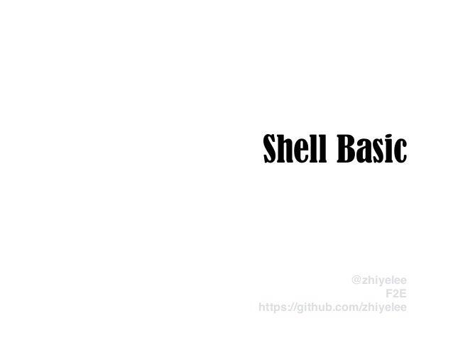 Shell Basic @zhiyelee! F2E! https://github.com/zhiyelee