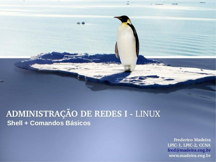 ADMINISTRAÇÃODEREDESILINUX Shell + Comandos Básicos                                        FredericoMadeira        ...