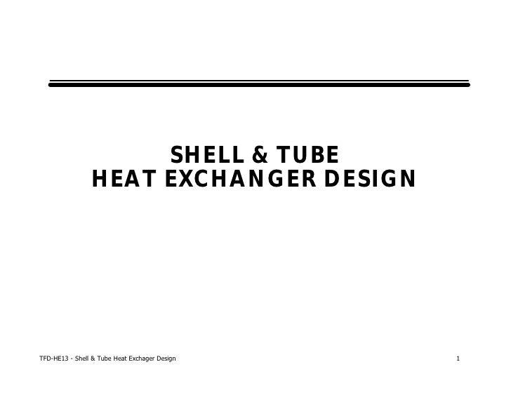 SHELL & TUBE                HEAT EXCHANGER DESIGNTFD-HE13 - Shell & Tube Heat Exchager Design   1
