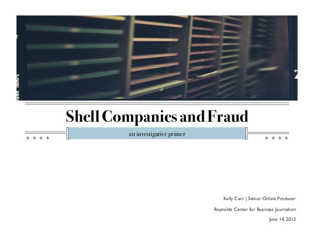 Shell Companies and Fraud! an investigative primer ! Kelly Carr | Senior Online Producer  Reynolds Center for Business Jo...