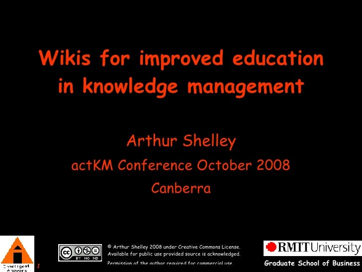 Wikis for improved education in knowledge management Arthur Shelley actKM Conference October 2008 Canberra