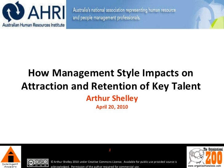 How Management Style Impacts on  Attraction and Retention of Key Talent   Arthur Shelley April 20, 2010