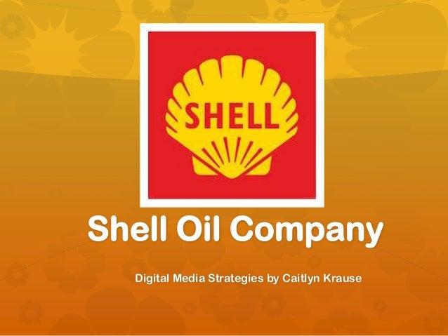Shell Oil Company Digital Media Strategies by Caitlyn Krause