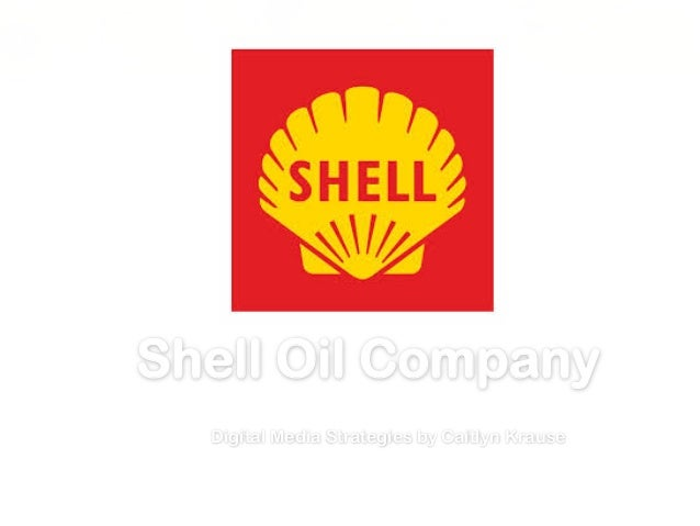 Shell Oil Company Digital Media Strategies by Caitlyn Krause
