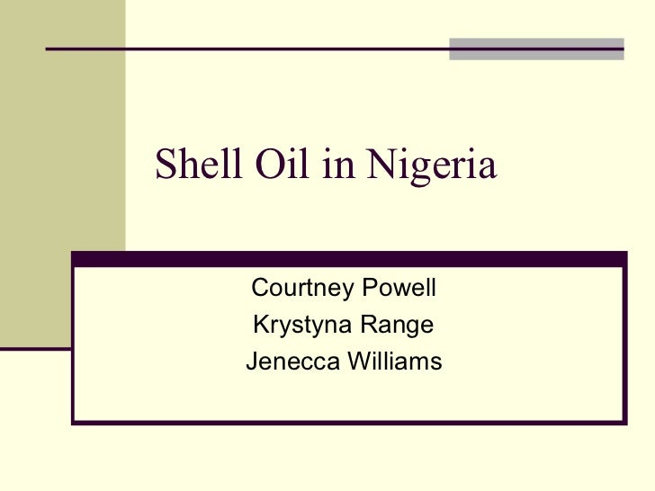 Shell Oil in Nigeria Courtney Powell Krystyna Range Jenecca Williams