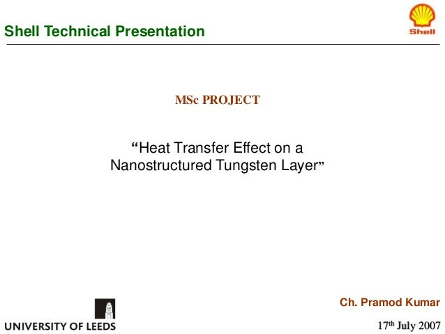 "MSc PROJECT ""Heat Transfer Effect on a Nanostructured Tungsten Layer"" Shell Technical Presentation Ch. Pramod Kumar 17th J..."