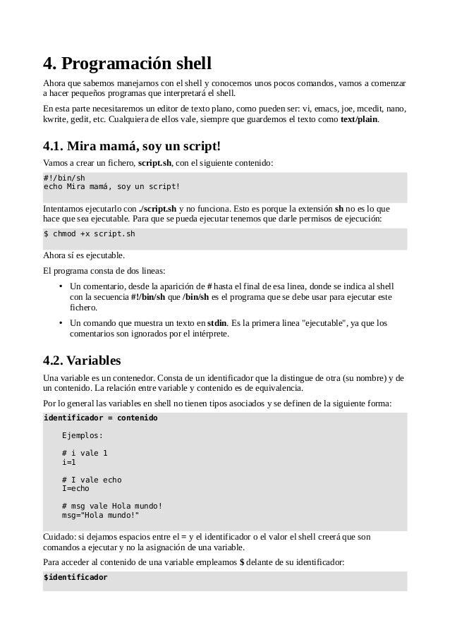 4. Programación shell Ahora que sabemos manejarnos con el shell y conocemos unos pocos comandos, vamos a comenzar a hacer ...