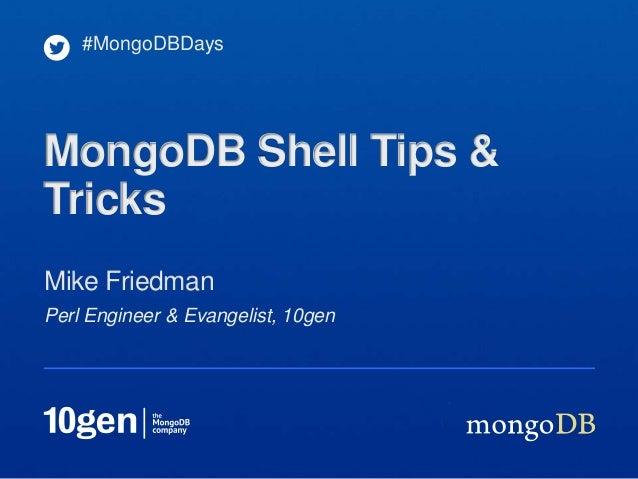 #MongoDBDaysMongoDB Shell Tips &TricksMike FriedmanPerl Engineer & Evangelist, 10gen